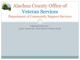 Alachua County Office of  Veteran Services  Department of Community Support Services