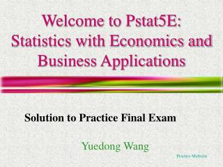 Welcome to Pstat5E:   Statistics with Economics and Business Applications