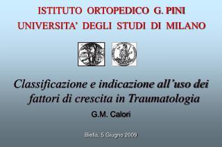 Classificazione e indicazione all'uso dei fattori di crescita in Traumatologia  G.M. Calori