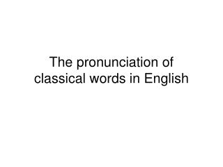 The pronunciation of  classical words in English