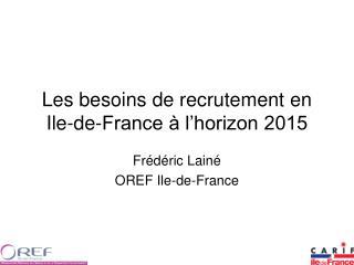 Les besoins de recrutement en Ile-de-France � l�horizon 2015