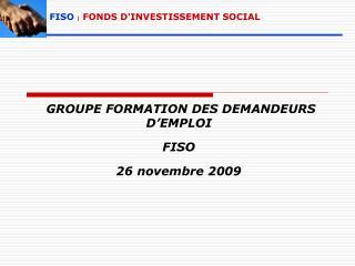 GROUPE FORMATION DES DEMANDEURS D'EMPLOI  FISO 26 novembre 2009