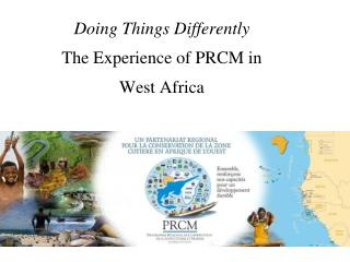 Doing Things Differently The Experience of PRCM in  West Africa