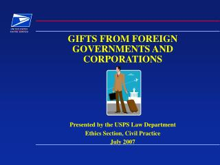 GIFTS FROM FOREIGN GOVERNMENTS AND CORPORATIONS Presented by the USPS Law Department