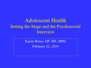 Adolescent Health Setting the Stage and the Psychosocial Interview