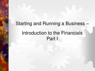Starting and Running a Business – Introduction to the Financials Part I