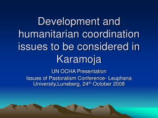 Development and humanitarian coordination issues to be considered in Karamoja