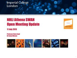 NHLI Athena SWAN Open Meeting Update 11 July 2013 Professor Clare Lloyd Dr Emma Watson
