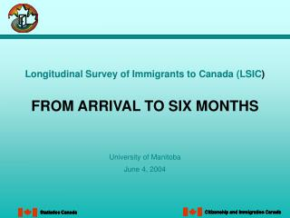 Longitudinal Survey of Immigrants to Canada (LSIC ) FROM ARRIVAL TO SIX MONTHS