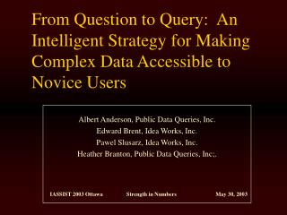 Albert Anderson, Public Data Queries, Inc.   Edward Brent, Idea Works, Inc.
