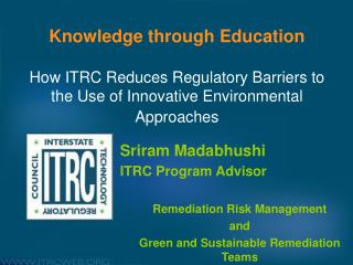 Sriram Madabhushi ITRC Program Advisor Remediation Risk Management  and