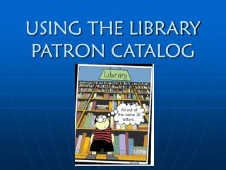 USING THE LIBRARY PATRON CATALOG
