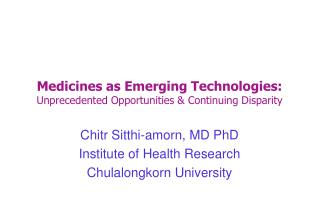 Medicines as Emerging Technologies:  Unprecedented Opportunities & Continuing Disparity