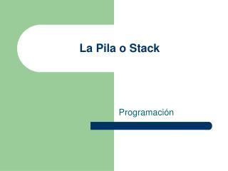 La Pila o Stack