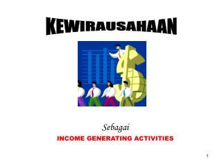 Sebagai INCOME GENERATING ACTIVITIES