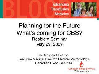 Planning for the Future What's coming for CBS? Resident Seminar May 29, 2009