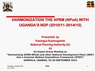 HARMONIZATION THE APRM (NPoA) WITH  UGANDA'S NDP (2010/11-2014/15) Presented  by