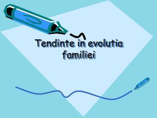 Tendinte in evolutia familiei
