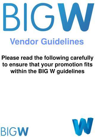 Please read the following carefully to ensure that your promotion fits within the BIG W guidelines