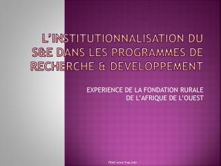 L�INSTITUTIONNALISATION DU S&E DANS LES PROGRAMMES DE RECHERCHE & DEVELOPPEMENT