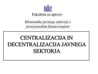 CENTRALIZACIJA IN DECENTRALIZACIJA JAVNEGA SEKTORJA