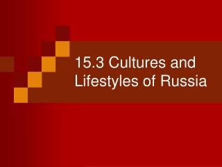 15.3 Cultures and Lifestyles of Russia