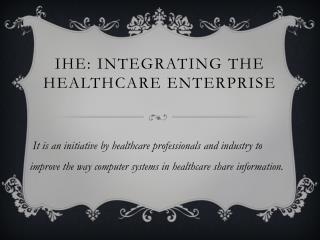 IHE: Integrating the Healthcare Enterprise
