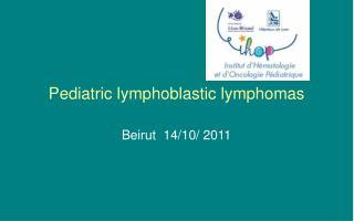 Pediatric lymphoblastic lymphomas