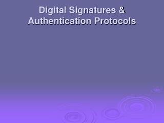 Digital Signatures & Authentication Protocols