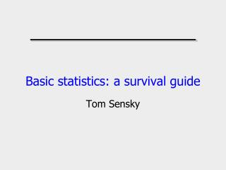 Basic statistics: a survival guide