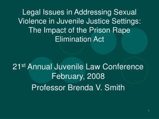 21 st  Annual Juvenile Law Conference February, 2008 Professor Brenda V. Smith