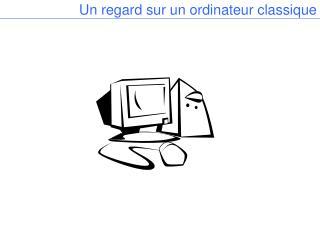 Un regard sur un ordinateur classique