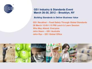 GS1 Recallnet � Food Safety Through Global Standards 28 March 12:45-1:15 PM Lunch & Learn Session