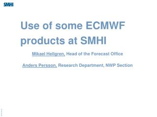 Use of some ECMWF products at SMHI