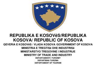 REPUBLIKA E KOSOVëS /REPUBLIKA KOSOVA/ REPUBLIC OF  KOSOVA