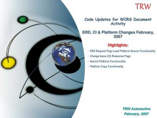 Code Updates for WCRS Document Activity ERD, CI & Platform Changes February, 2007 Highlights: