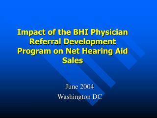 Impact of the BHI Physician Referral Development Program on Net Hearing Aid Sales
