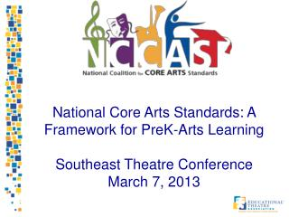 National Core Arts Standards: A Framework for PreK-Arts Learning Southeast Theatre Conference