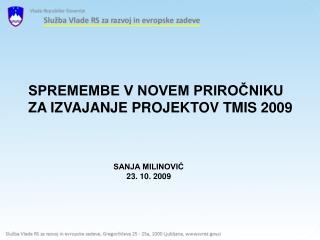 SPREMEMBE V NOVEM PRIROČNIKU ZA IZVAJANJE PROJEKTOV TMIS 2009