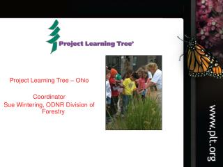 Project Learning Tree – Ohio Coordinator Sue Wintering, ODNR Division of Forestry