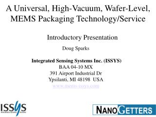 Doug Sparks   Integrated Sensing Systems Inc. ISSYS BAA 04-10 MX 391 Airport Industrial Dr Ypsilanti, MI 48198  USA mems