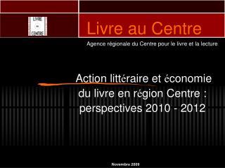 Action litt é raire et  é conomie du livre en r é gion Centre : perspectives 2010 - 2012