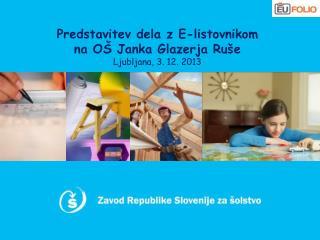 Predstavitev dela z E-listovnikom  na OŠ Janka Glazerja Ruše Ljubljana, 3. 12. 2013