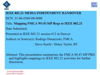 IEEE 802.21 MEDIA INDEPENDENT HANDOVER  DCN:  21-06-0560-00-0000