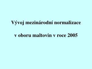 Vývoj mezinárodní normaliz ace voboru maltovin vroce 2005