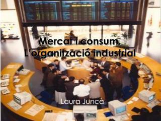 Mercat i consum. L�organitzaci� industrial
