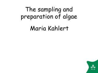 The sampling and preparation of algae