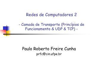 Redes de Computadores 2 - Camada de Transporte (Princípios de Funcionamento & UDP & TCP) -