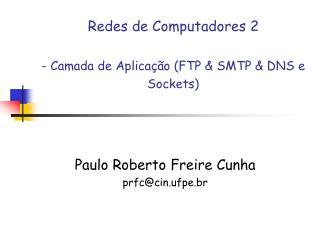 Redes de Computadores 2 - Camada de Aplicação (FTP & SMTP & DNS e Sockets)