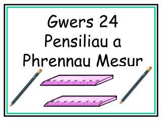 Gwers 24 Pensiliau a Phrennau Mesur